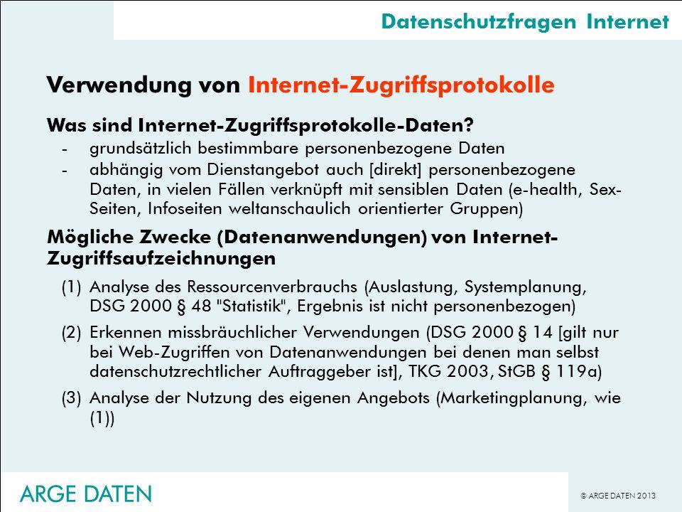 © ARGE DATEN 2013 ARGE DATEN Verwendung von Internet-Zugriffsprotokolle Was sind Internet-Zugriffsprotokolle-Daten? -grundsätzlich bestimmbare persone