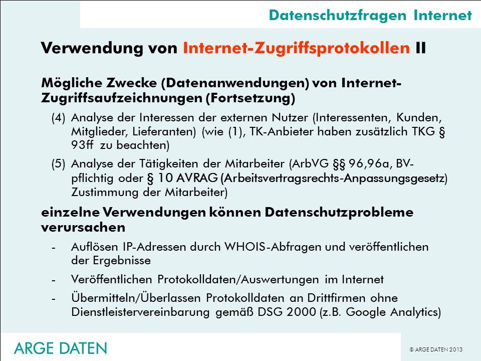 © ARGE DATEN 2013 ARGE DATEN Verwendung von Internet-Zugriffsprotokollen II Mögliche Zwecke (Datenanwendungen) von Internet- Zugriffsaufzeichnungen (F