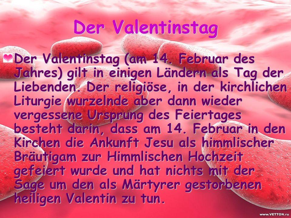 Der Valentinstag Der Valentinstag (am 14.
