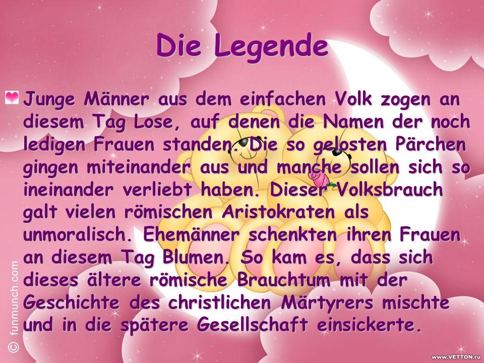 Die Legende Junge Männer aus dem einfachen Volk zogen an diesem Tag Lose, auf denen die Namen der noch ledigen Frauen standen.