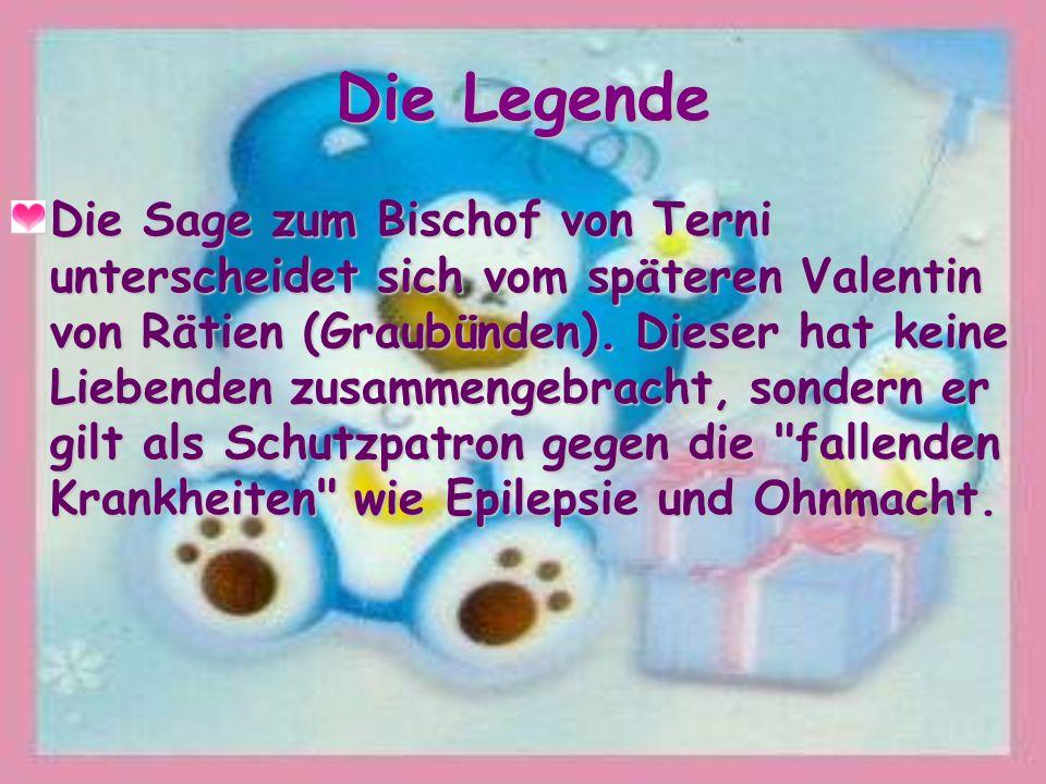 Die Legende Die Sage zum Bischof von Terni unterscheidet sich vom späteren Valentin von Rätien (Graubünden).