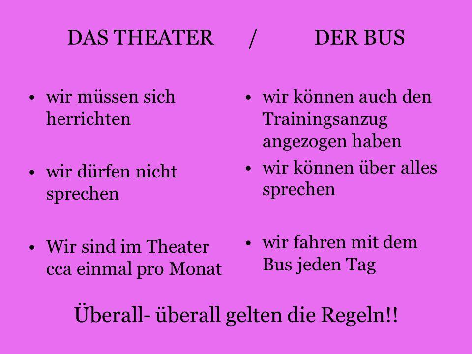 DAS THEATER / DER BUS Überall- überall gelten die Regeln!! wir müssen sich herrichten wir dürfen nicht sprechen Wir sind im Theater cca einmal pro Mon