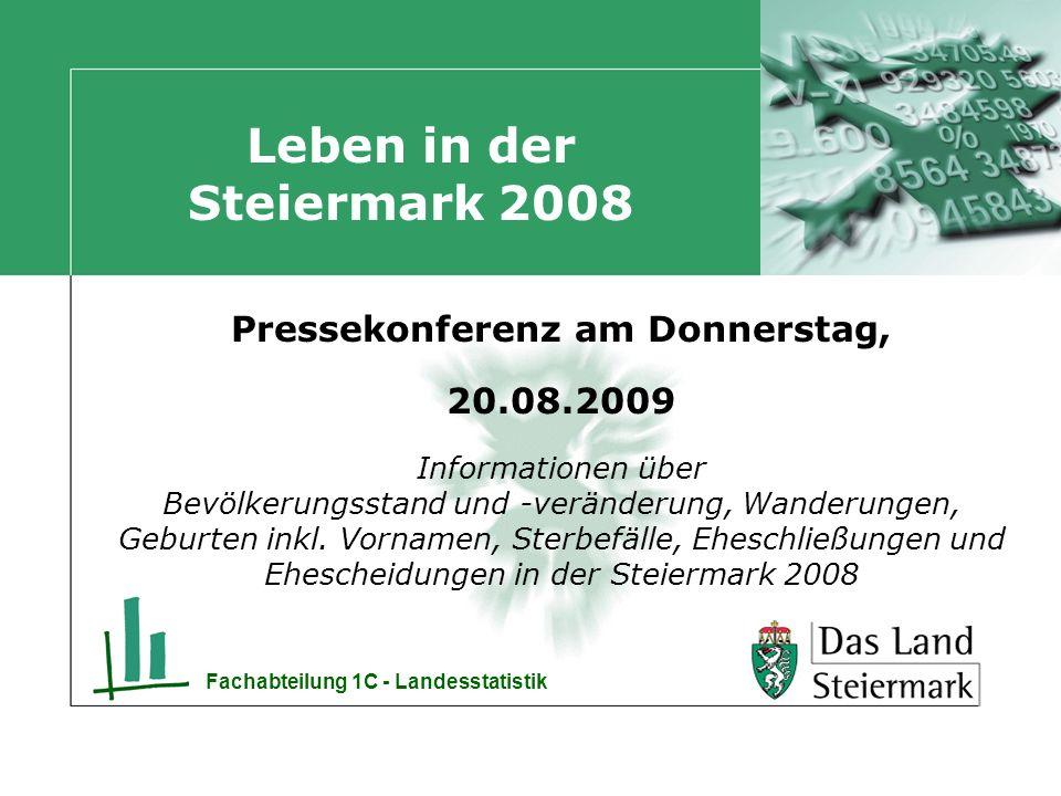 Fachabteilung 1C - Landesstatistik Leben in der Steiermark 2008 Pressekonferenz am Donnerstag, 20.08.2009 Informationen über Bevölkerungsstand und -veränderung, Wanderungen, Geburten inkl.