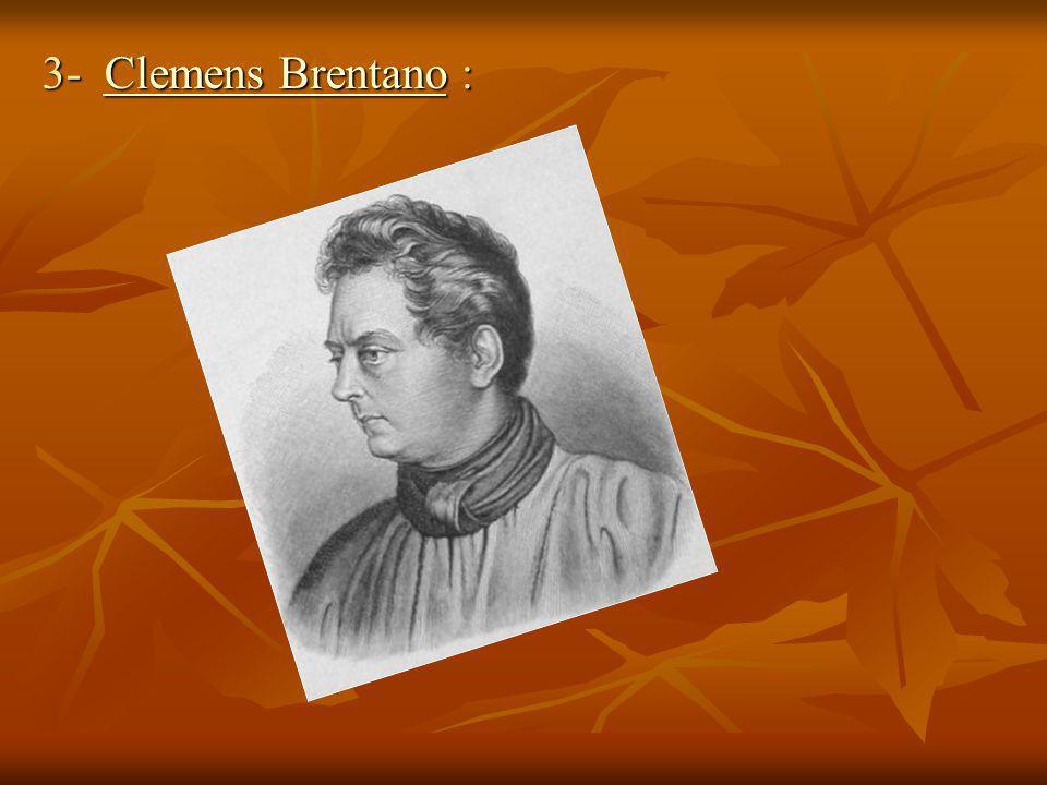 3- Clemens Brentano : Clemens BrentanoClemens Brentano