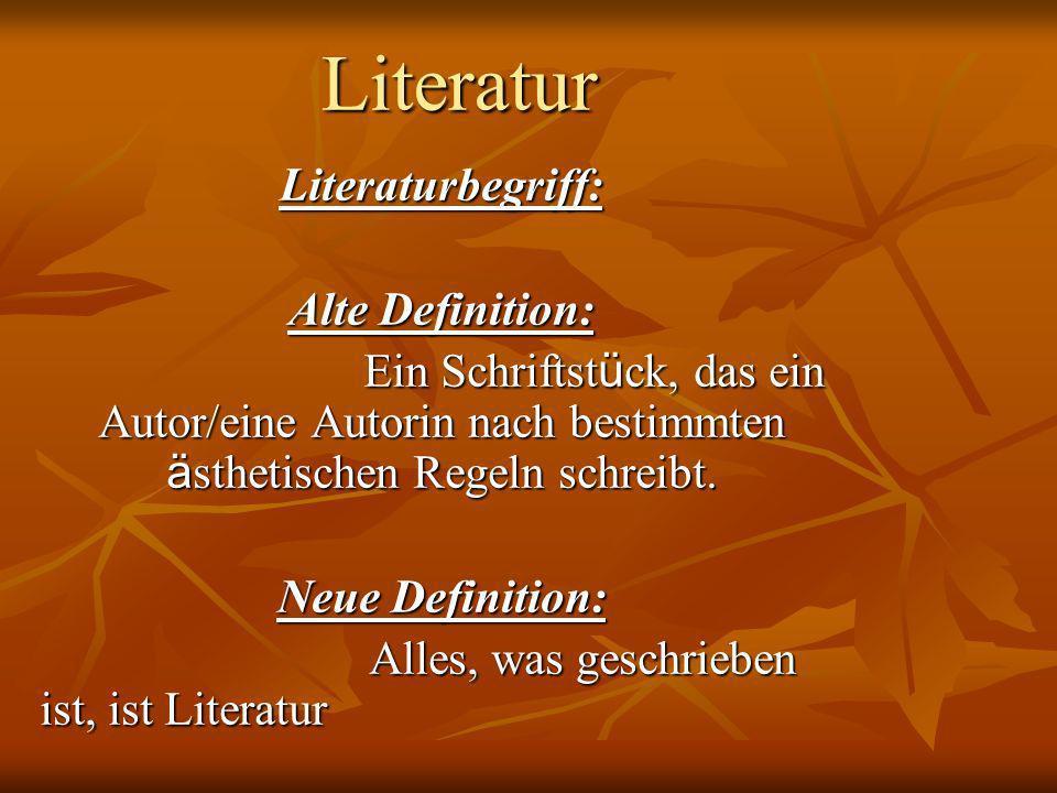 Literatur Literaturbegriff: Alte Definition: Ein Schriftst ü ck, das ein Autor/eine Autorin nach bestimmten ä sthetischen Regeln schreibt. Ein Schrift