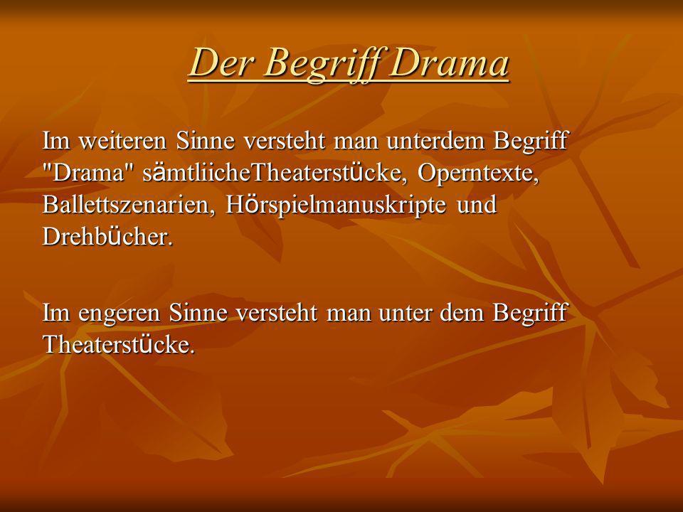 Der Begriff Drama Im weiteren Sinne versteht man unterdem Begriff
