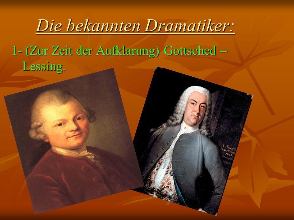 Die bekannten Dramatiker: 1- (Zur Zeit der Aufklarung) Gottsched – Lessing.
