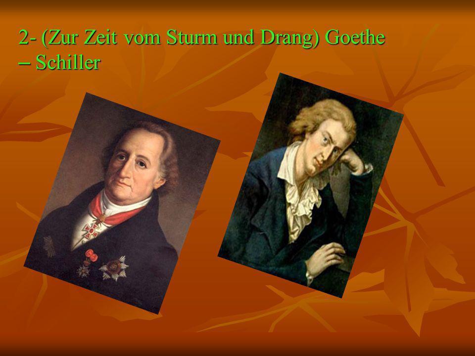 2- (Zur Zeit vom Sturm und Drang) Goethe – Schiller