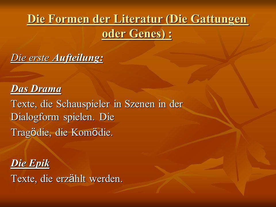 Die Formen der Literatur (Die Gattungen oder Genes) : Die erste Aufteilung: Das Drama Texte, die Schauspieler in Szenen in der Dialogform spielen. Die