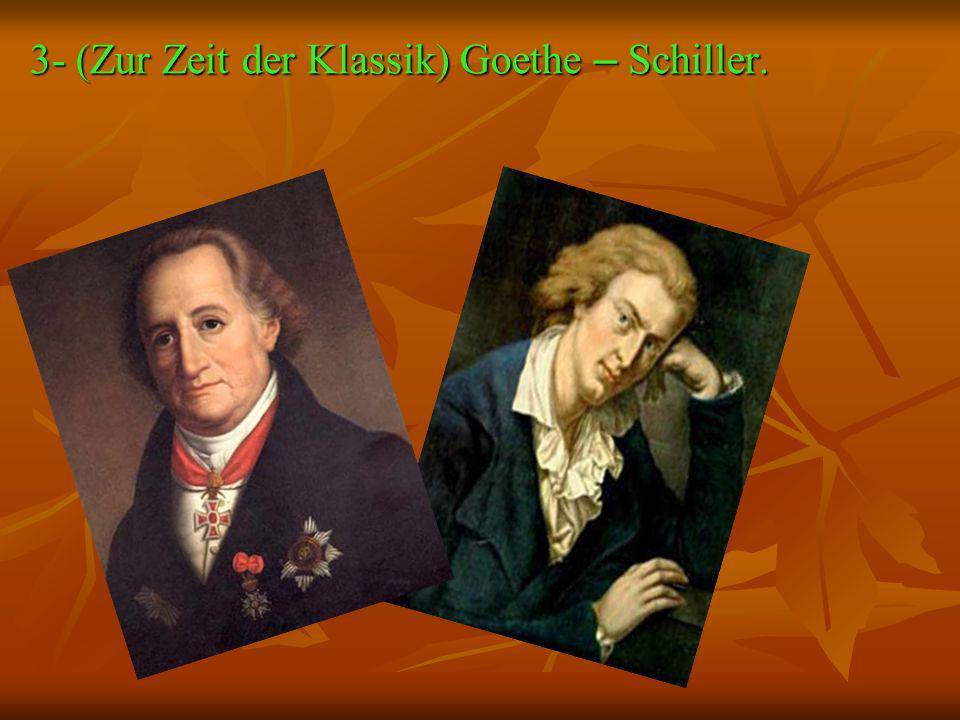 3- (Zur Zeit der Klassik) Goethe – Schiller.
