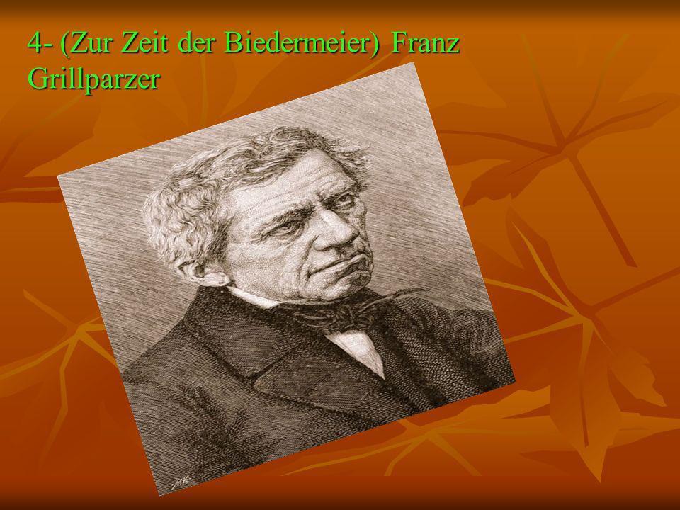 4- (Zur Zeit der Biedermeier) Franz Grillparzer