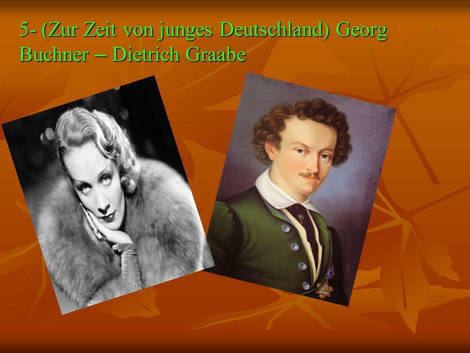 5- (Zur Zeit von junges Deutschland) Georg Buchner – Dietrich Graabe
