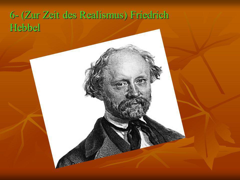 6- (Zur Zeit des Realismus) Friedrich Hebbel