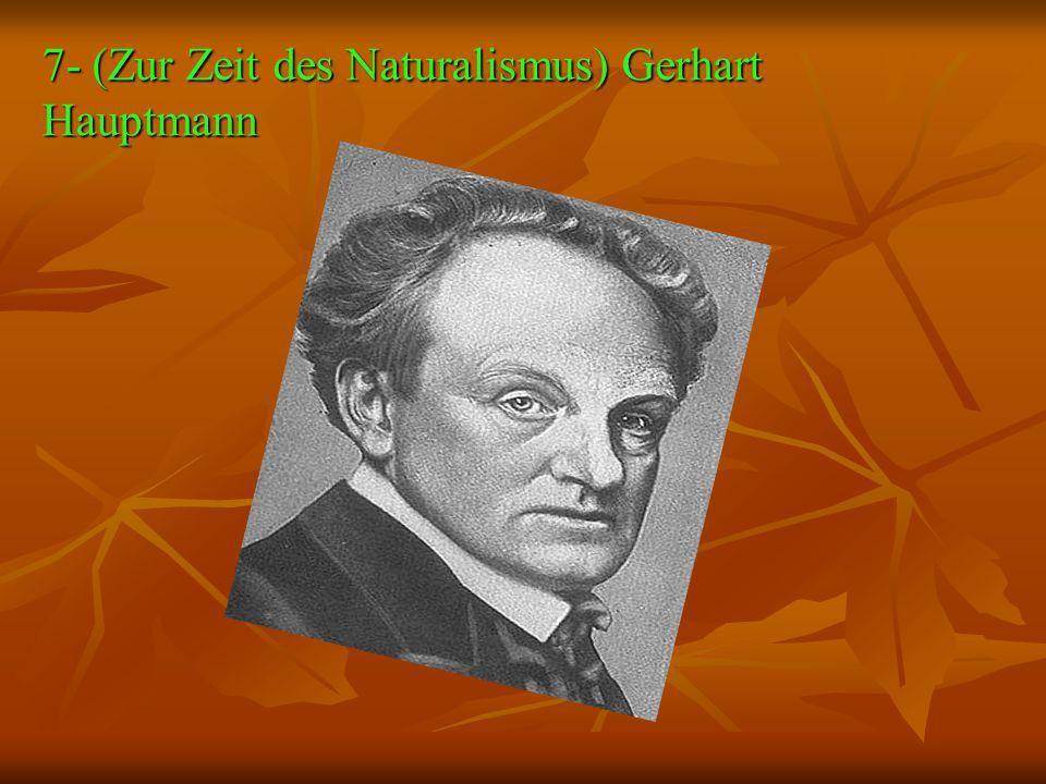 7- (Zur Zeit des Naturalismus) Gerhart Hauptmann