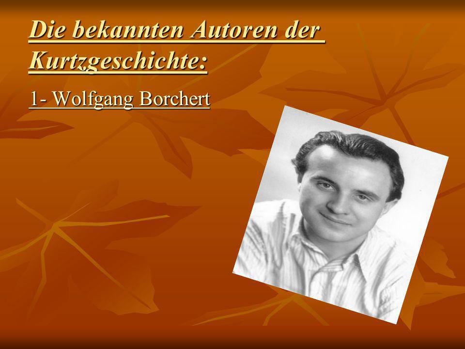 Die bekannten Autoren der Kurtzgeschichte: 1- Wolfgang Borchert