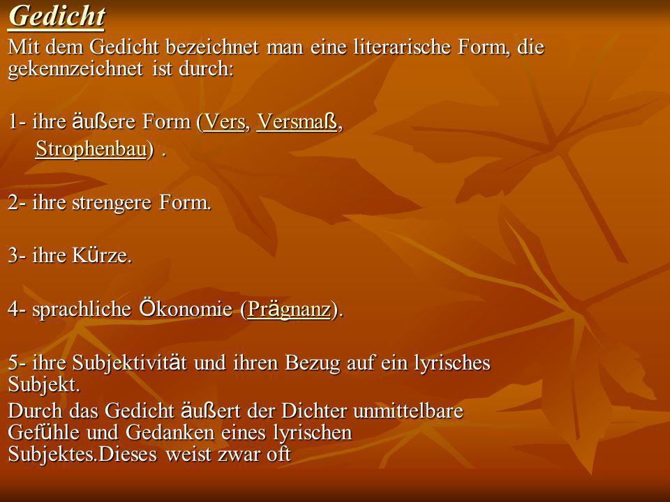 Gedicht Mit dem Gedicht bezeichnet man eine literarische Form, die gekennzeichnet ist durch: 1- ihre ä u ß ere Form (Vers, Versma ß, VersVersma ßVersV