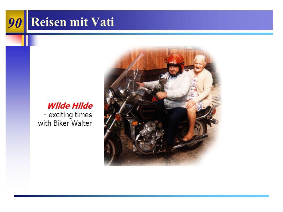 90 Reisen mit Vati Wilde Hilde - exciting times with Biker Walter