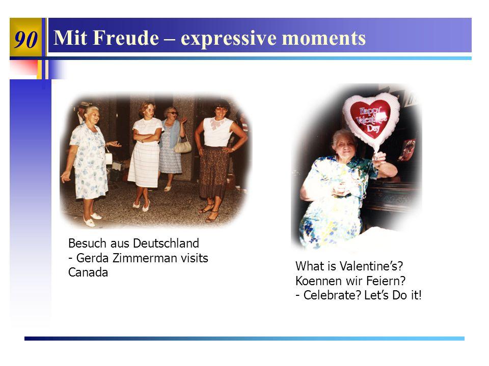 90 Mit Freude – expressive moments Besuch aus Deutschland - Gerda Zimmerman visits Canada What is Valentines.