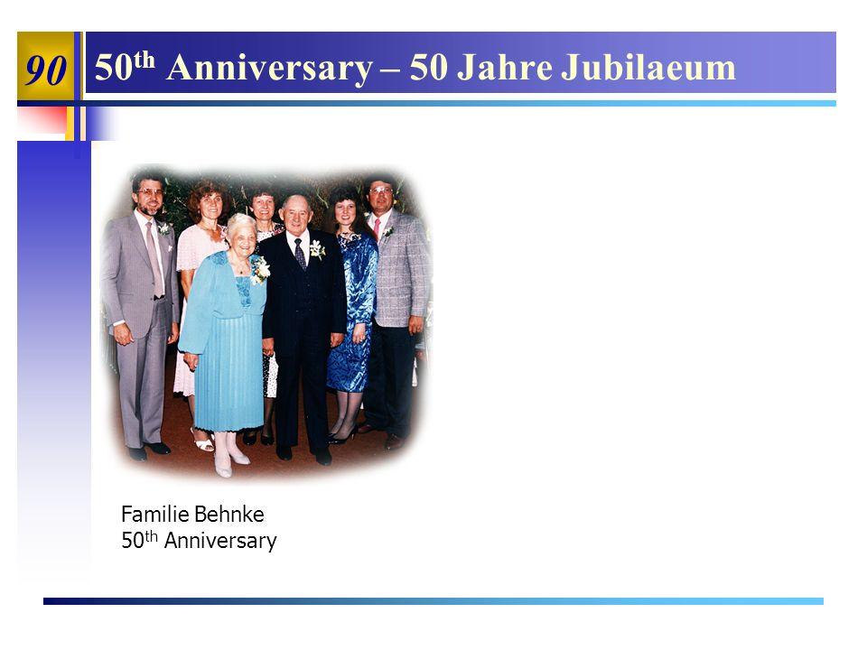 90 50 th Anniversary – 50 Jahre Jubilaeum Familie Behnke 50 th Anniversary