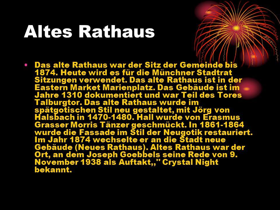Altes Rathaus Das alte Rathaus war der Sitz der Gemeinde bis 1874. Heute wird es für die Münchner Stadtrat Sitzungen verwendet. Das alte Rathaus ist i
