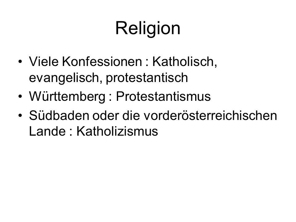 Religion Viele Konfessionen : Katholisch, evangelisch, protestantisch Württemberg : Protestantismus Südbaden oder die vorderösterreichischen Lande : Katholizismus