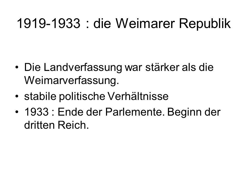 1919-1933 : die Weimarer Republik Die Landverfassung war stärker als die Weimarverfassung.