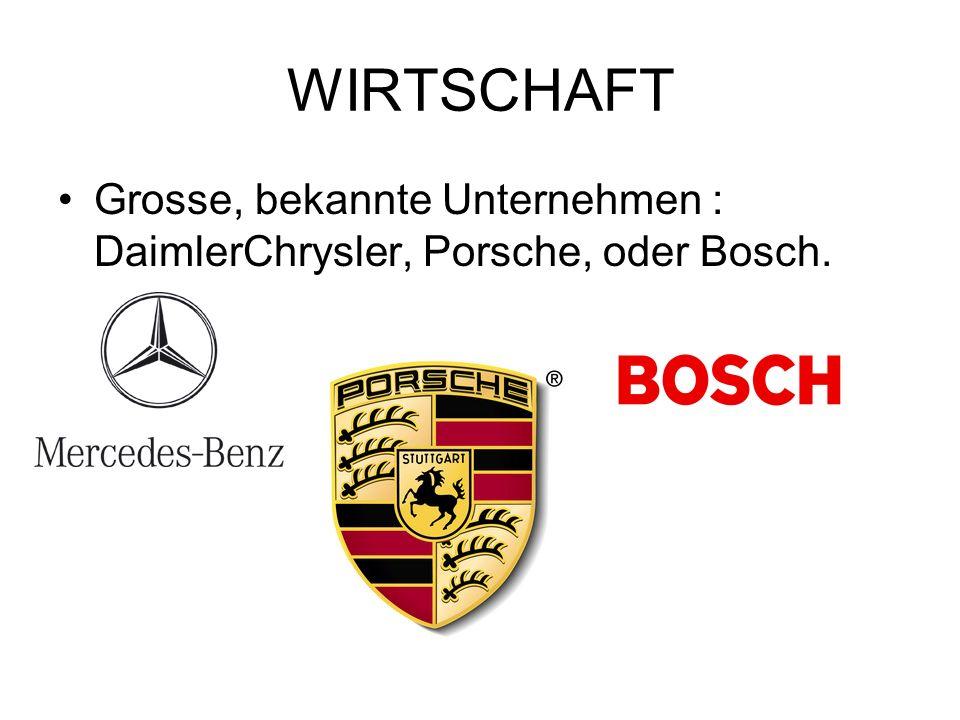 WIRTSCHAFT Grosse, bekannte Unternehmen : DaimlerChrysler, Porsche, oder Bosch.