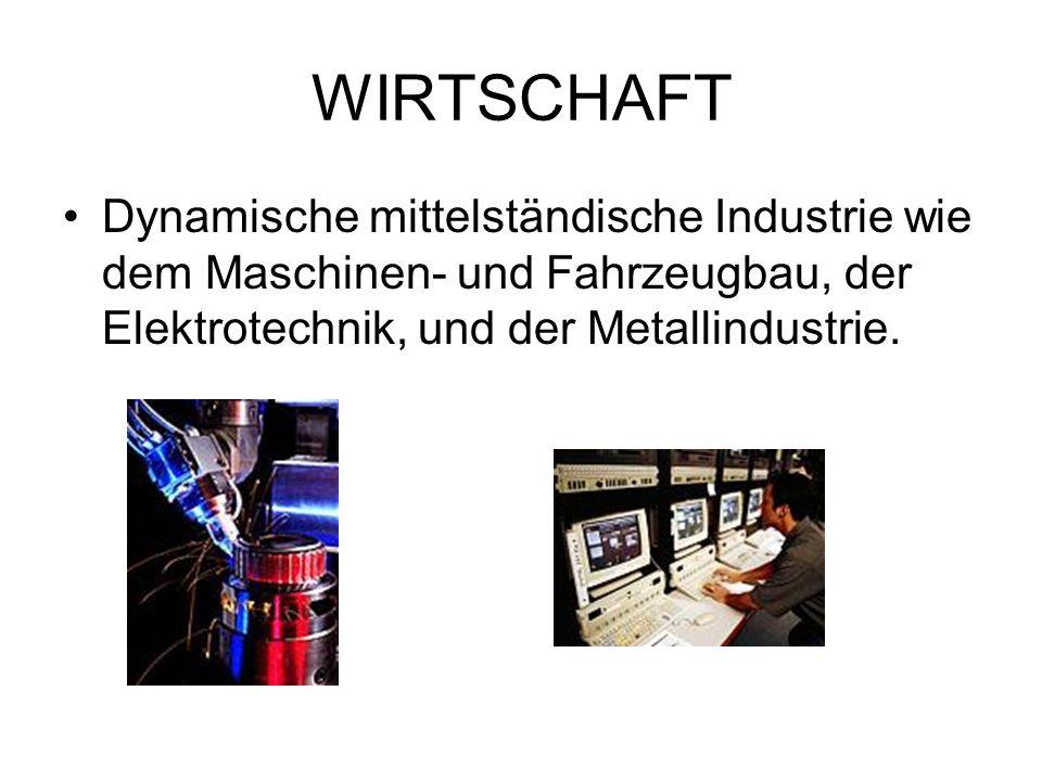 WIRTSCHAFT Dynamische mittelständische Industrie wie dem Maschinen- und Fahrzeugbau, der Elektrotechnik, und der Metallindustrie.
