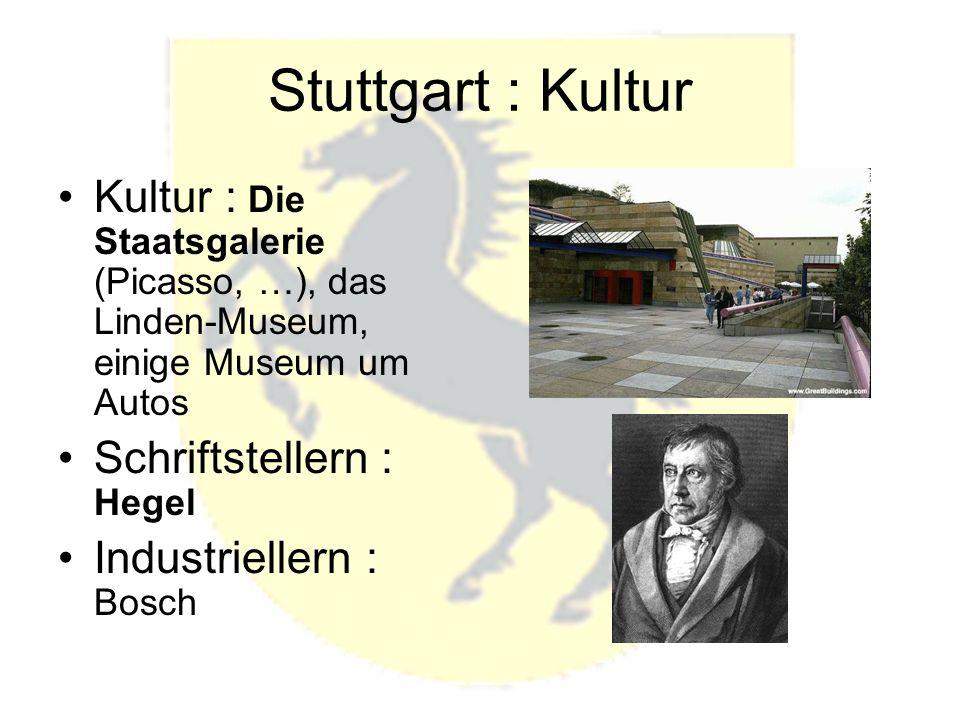 Stuttgart : Kultur Kultur : Die Staatsgalerie (Picasso, …), das Linden-Museum, einige Museum um Autos Schriftstellern : Hegel Industriellern : Bosch