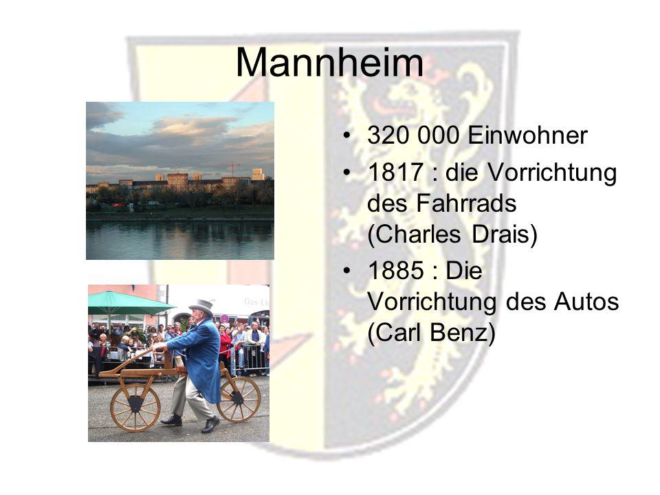 Mannheim 320 000 Einwohner 1817 : die Vorrichtung des Fahrrads (Charles Drais) 1885 : Die Vorrichtung des Autos (Carl Benz)