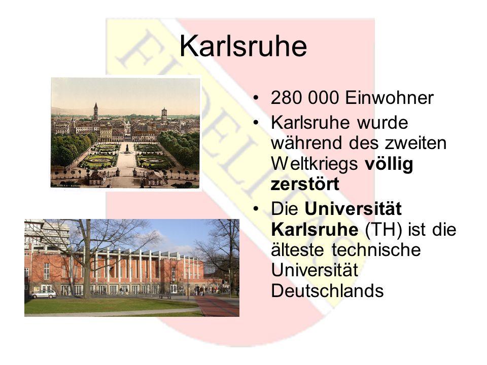 Karlsruhe 280 000 Einwohner Karlsruhe wurde während des zweiten Weltkriegs völlig zerstört Die Universität Karlsruhe (TH) ist die älteste technische Universität Deutschlands