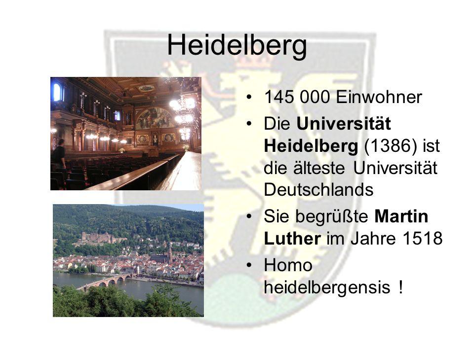 Heidelberg 145 000 Einwohner Die Universität Heidelberg (1386) ist die älteste Universität Deutschlands Sie begrüßte Martin Luther im Jahre 1518 Homo heidelbergensis !
