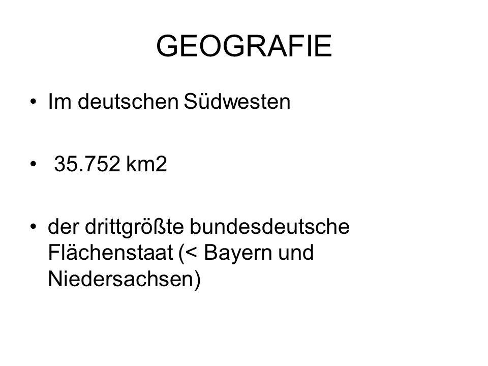 GEOGRAFIE Im deutschen Südwesten 35.752 km2 der drittgrößte bundesdeutsche Flächenstaat (< Bayern und Niedersachsen)