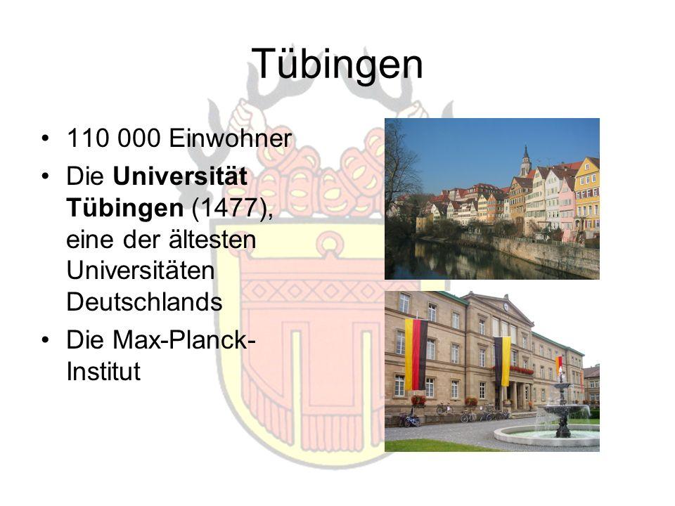 Tübingen 110 000 Einwohner Die Universität Tübingen (1477), eine der ältesten Universitäten Deutschlands Die Max-Planck- Institut