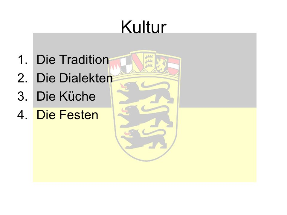 Kultur 1.Die Tradition 2.Die Dialekten 3.Die Küche 4.Die Festen