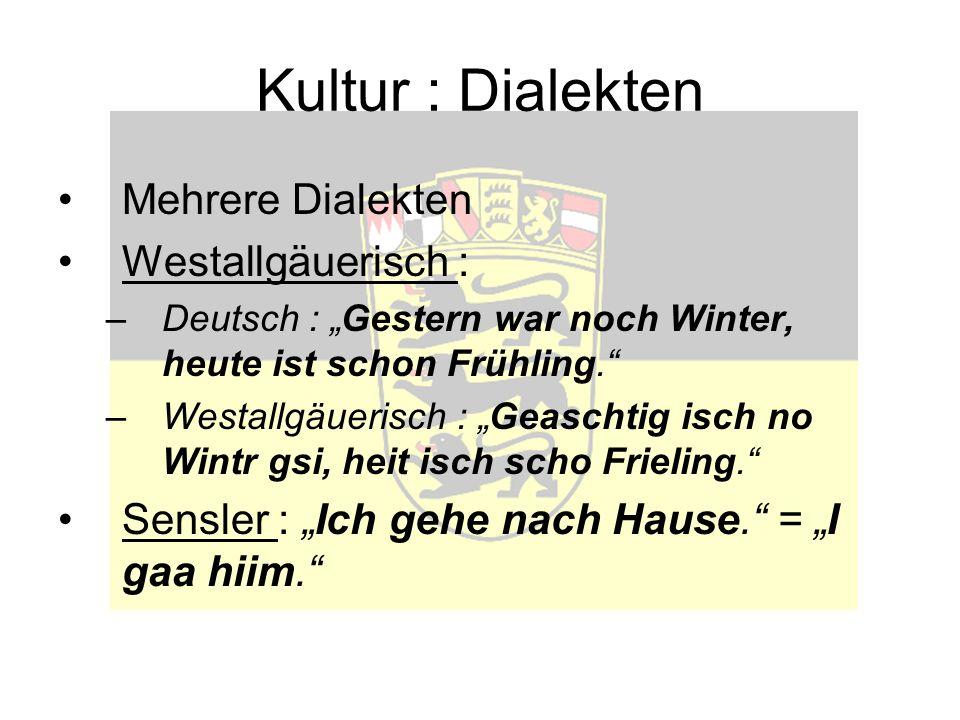 Kultur : Dialekten Mehrere Dialekten Westallgäuerisch : –Deutsch : Gestern war noch Winter, heute ist schon Frühling.