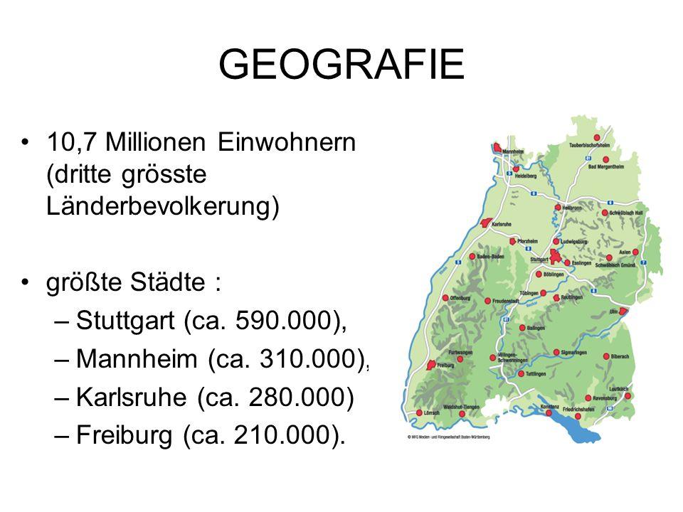 GEOGRAFIE 10,7 Millionen Einwohnern (dritte grösste Länderbevolkerung) größte Städte : –Stuttgart (ca.