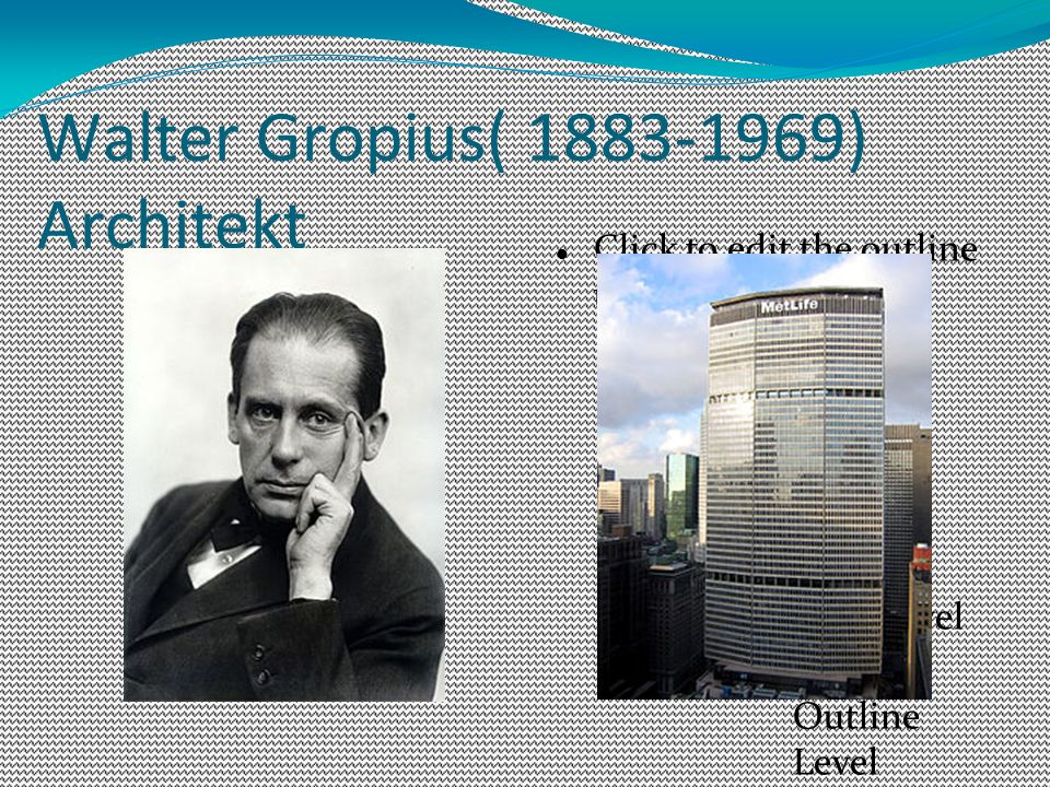 Click to edit the outline text format Second Outline Level Third Outline Level Fourth Outline Level Fifth Outline Level Sixth Outline Level Seventh Outline Level Eighth Outline Level Ninth Outline LevelClick to edit Master text styles Second level Third level Fourth level Fifth level Walter Gropius( 1883-1969) Architekt