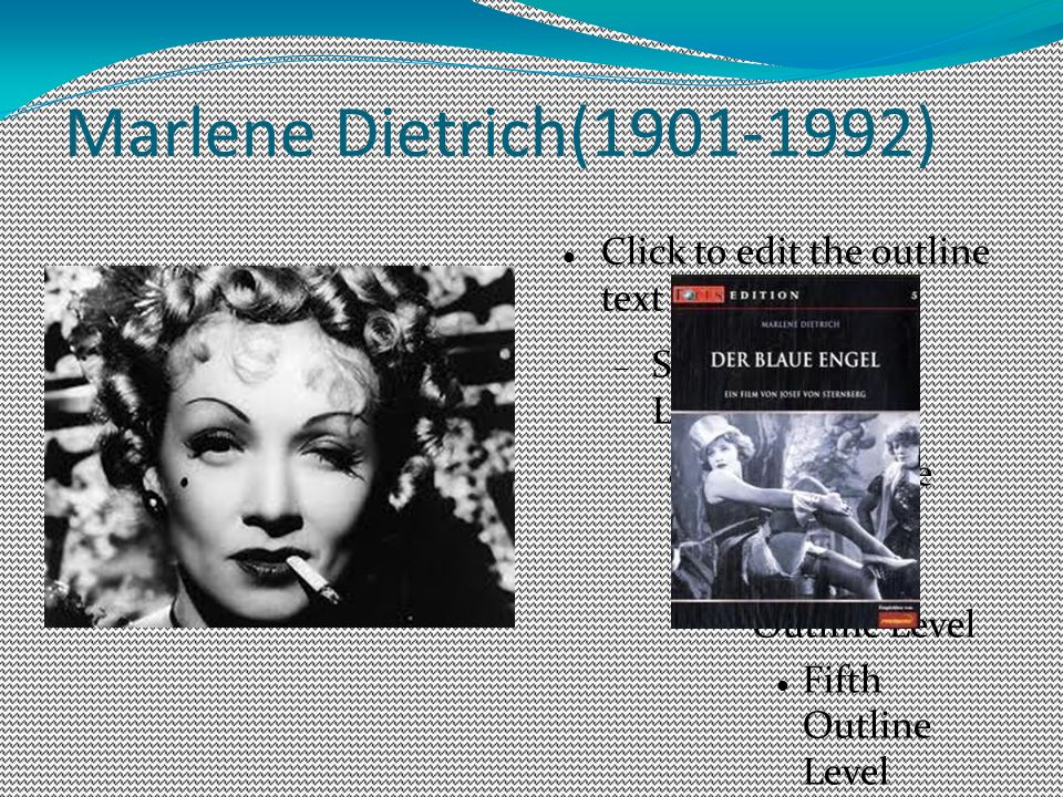 Click to edit the outline text format Second Outline Level Third Outline Level Fourth Outline Level Fifth Outline Level Sixth Outline Level Seventh Outline Level Eighth Outline Level Ninth Outline LevelClick to edit Master text styles Second level Third level Fourth level Fifth level Marlene Dietrich(1901-1992)