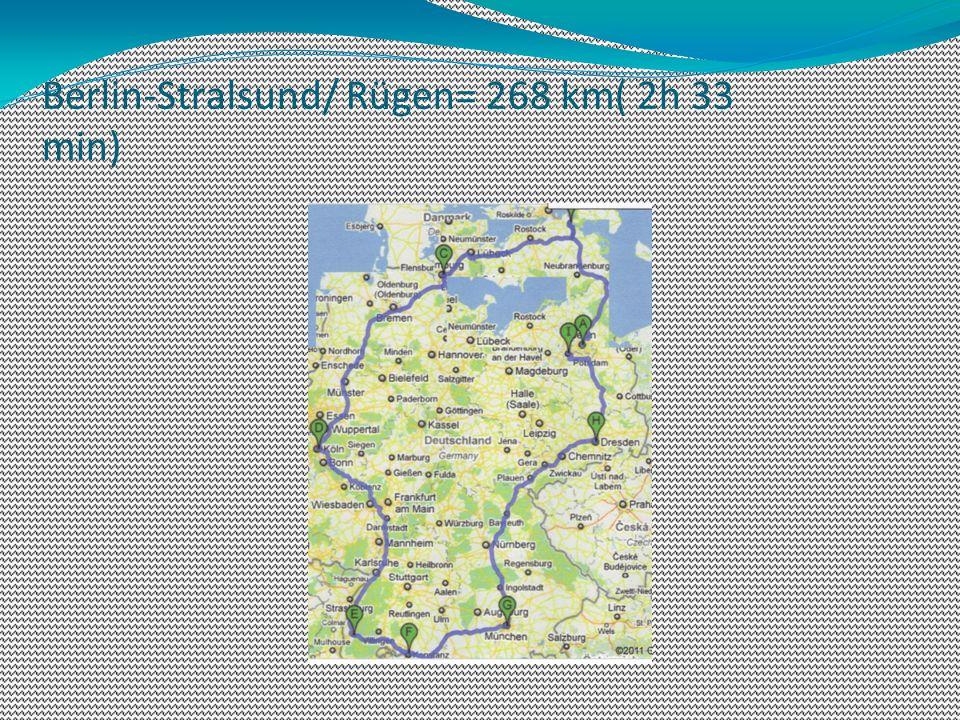 Berlin-Stralsund/ Rügen= 268 km( 2h 33 min)
