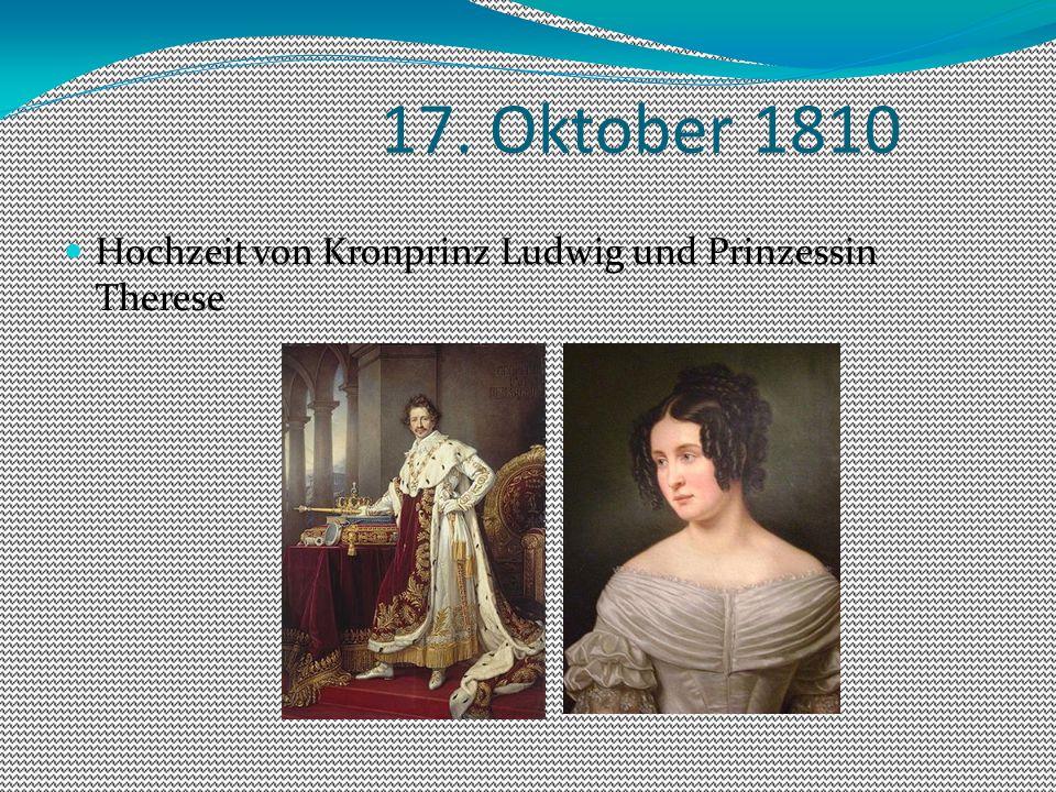 17. Oktober 1810 Hochzeit von Kronprinz Ludwig und Prinzessin Therese