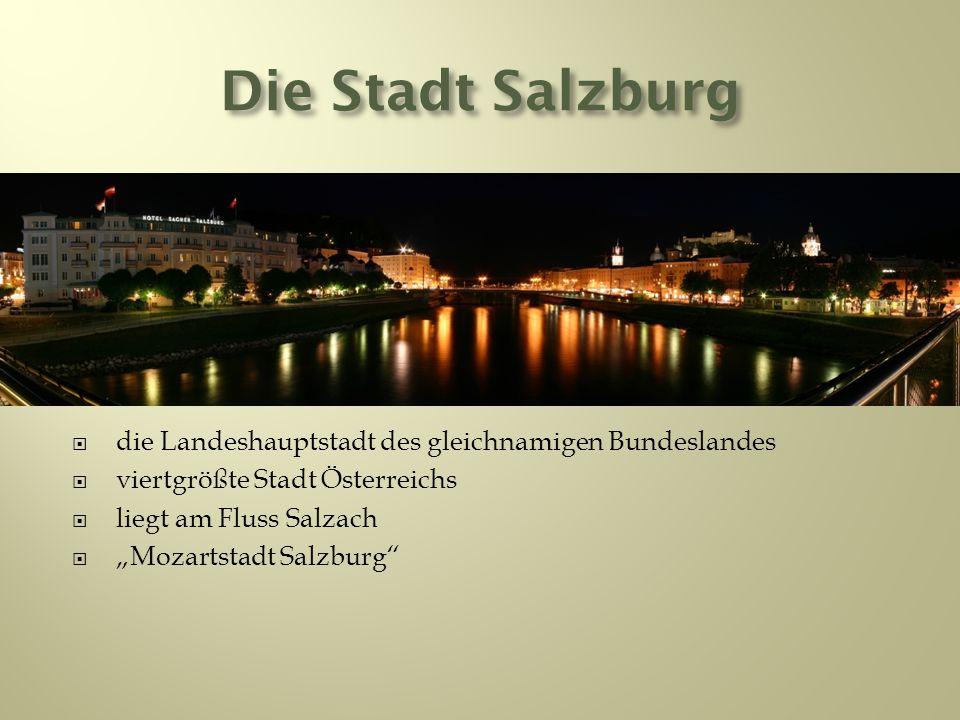 Die Stadt Salzburg die Landeshauptstadt des gleichnamigen Bundeslandes viertgrößte Stadt Österreichs liegt am Fluss Salzach Mozartstadt Salzburg