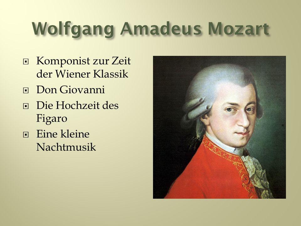 Wolfgang Amadeus Mozart Komponist zur Zeit der Wiener Klassik Don Giovanni Die Hochzeit des Figaro Eine kleine Nachtmusik