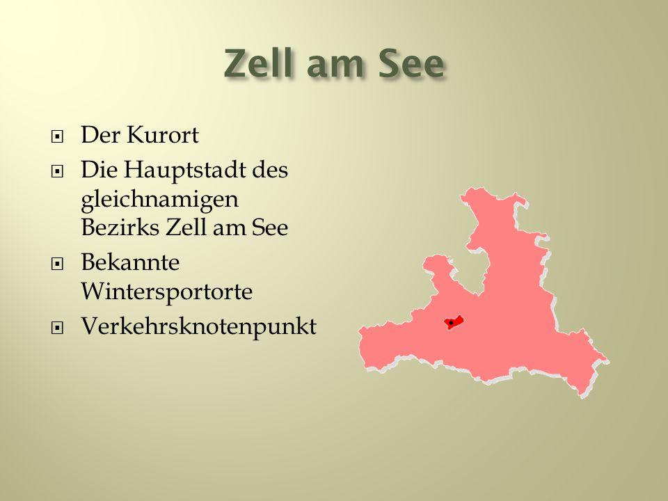 Zell am See Der Kurort Die Hauptstadt des gleichnamigen Bezirks Zell am See Bekannte Wintersportorte Verkehrsknotenpunkt