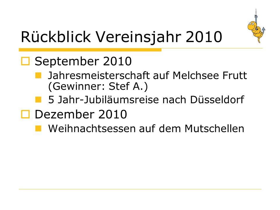 Rückblick Vereinsjahr 2010 September 2010 Jahresmeisterschaft auf Melchsee Frutt (Gewinner: Stef A.) 5 Jahr-Jubiläumsreise nach Düsseldorf Dezember 2010 Weihnachtsessen auf dem Mutschellen