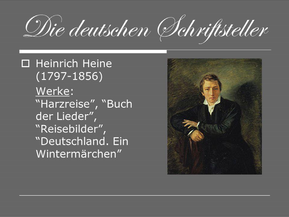 Die deutschen Schriftsteller Heinrich Heine (1797-1856) Werke: Harzreise, Buch der Lieder, Reisebilder, Deutschland. Ein Wintermärchen