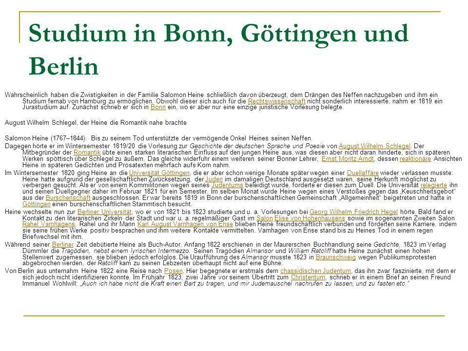 Studium in Bonn, Göttingen und Berlin Wahrscheinlich haben die Zwistigkeiten in der Familie Salomon Heine schließlich davon überzeugt, dem Drängen des