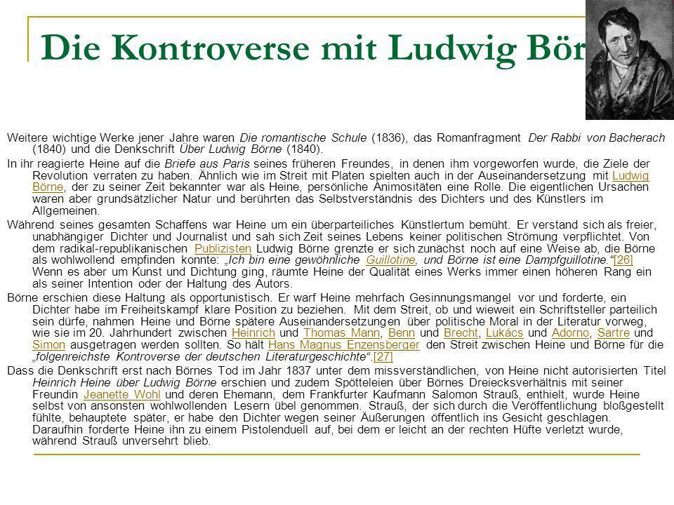 Die Kontroverse mit Ludwig Börne Weitere wichtige Werke jener Jahre waren Die romantische Schule (1836), das Romanfragment Der Rabbi von Bacherach (1840) und die Denkschrift Über Ludwig Börne (1840).