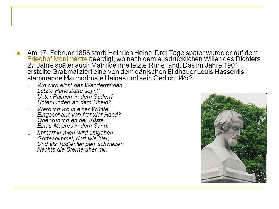 Am 17. Februar 1856 starb Heinrich Heine. Drei Tage später wurde er auf dem Friedhof Montmartre beerdigt, wo nach dem ausdrücklichen Willen des Dichte