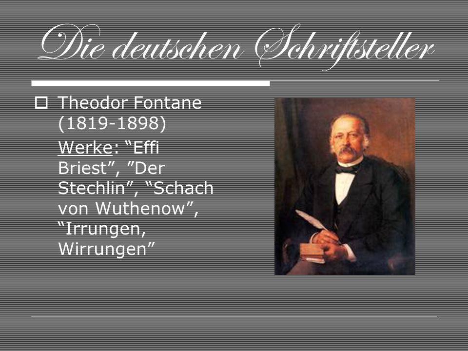 Die deutschen Schriftsteller Theodor Fontane (1819-1898) Werke: Effi Briest, Der Stechlin, Schach von Wuthenow, Irrungen, Wirrungen